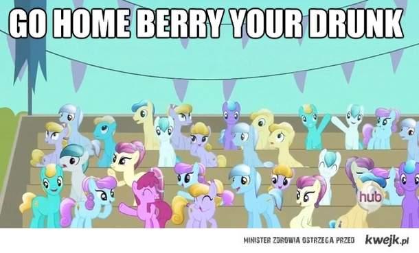 Wracaj do domu Berry, jesteś pijana.