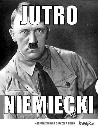 Jutro niemiecki :/ .
