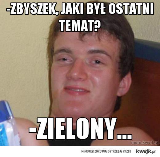 -Zbyszek, jaki był ostatni temat?