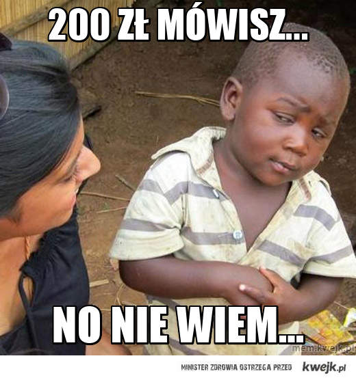 200 zł mówisz...