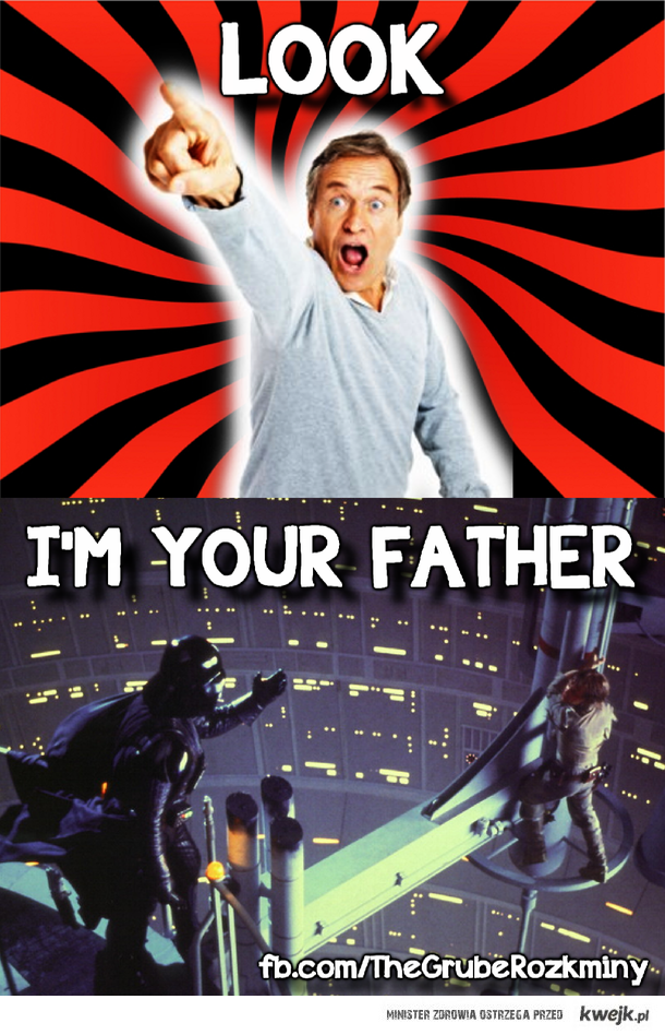 Look i'm your father
