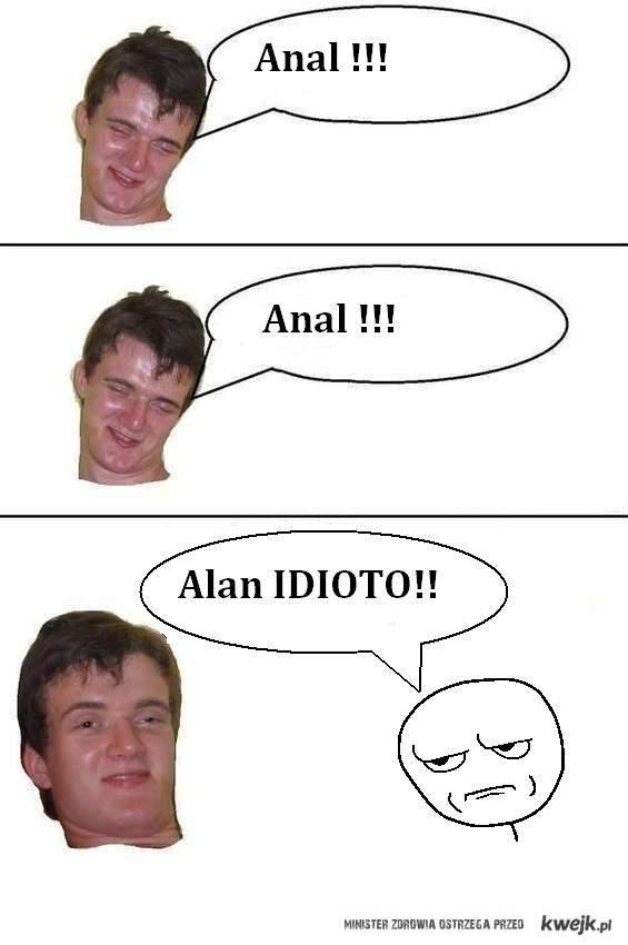 Alan anal :D