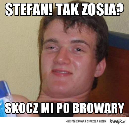 Stefan! Tak zosia?