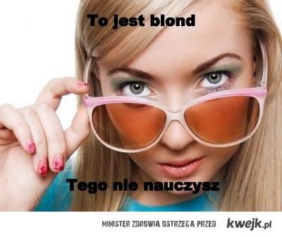 To je blond. Tego nie nauczysz