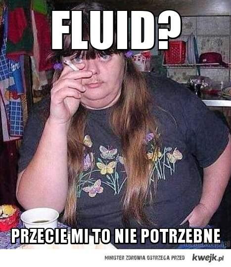 Fluid?