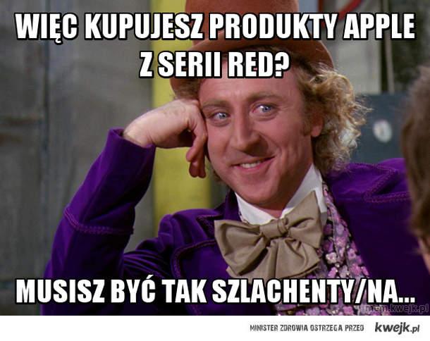 Więc kupujesz produkty apple z serii red?