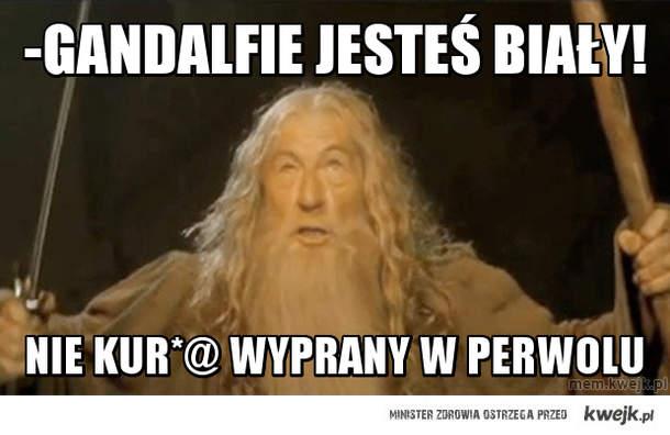 -Gandalfie jesteś biały!