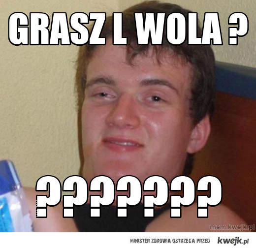 Grasz L Wola ?