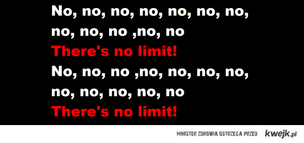There's no limit!