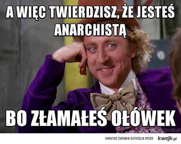 A więc twierdzisz, że jesteś anarchistą