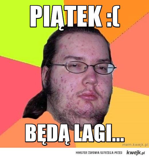 Piątek :(