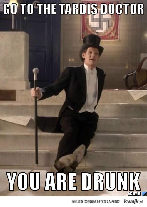 Go tardis Doctor youre drunk