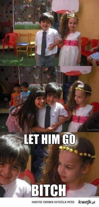 let him go bitch