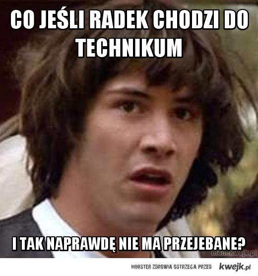 Co jeśli Radek chodzi do technikum