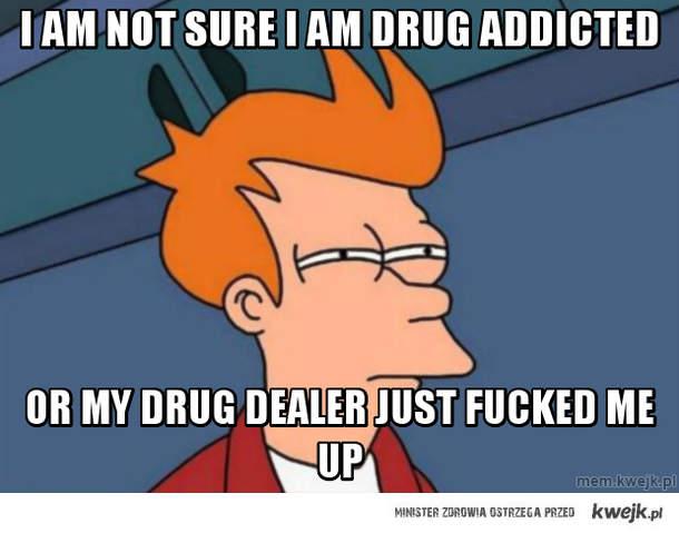 i am not sure i am drug addicted