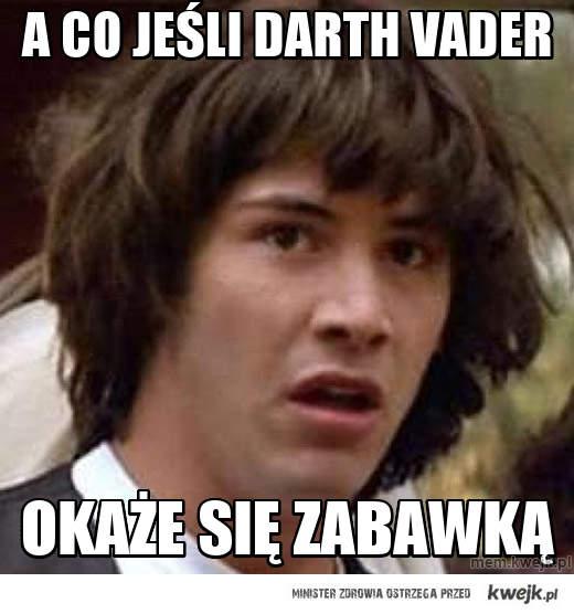 A co jeśli Darth Vader