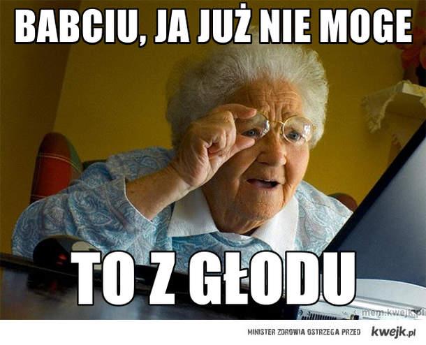 babciu, ja już nie moge