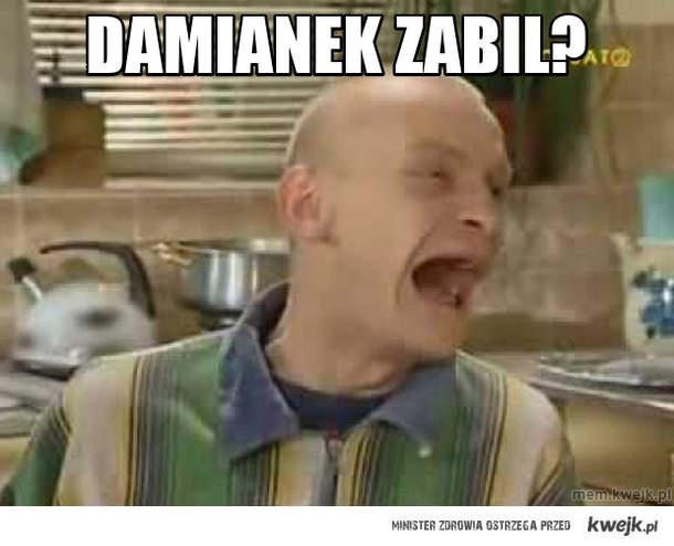 Damianek zabil?