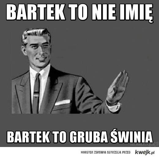 bartek to  nie imię