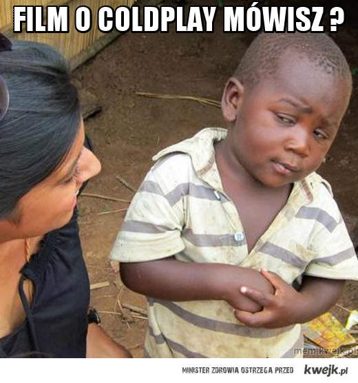 film o coldplay mówisz ?