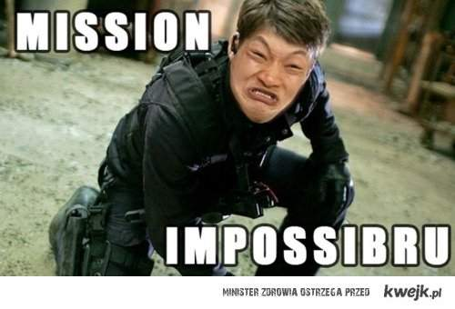 Mission Imposibru :D