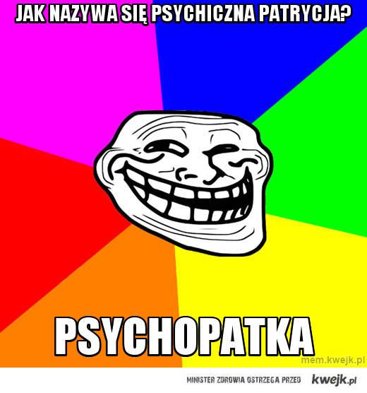 jak nazywa się psychiczna patrycja?