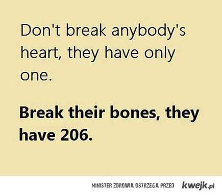 łam kości, nie serce ;D