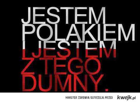 Jestem Polakiem i jestem dumny z tego!