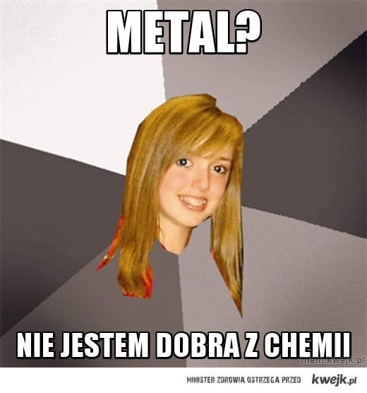 Metal?