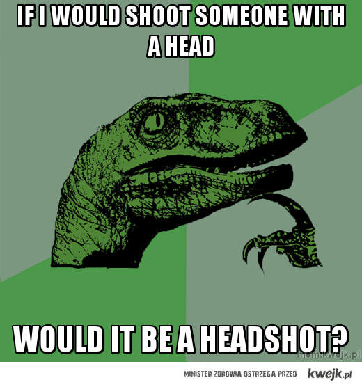 If i would shoot someone with a head