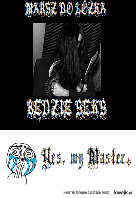 Yes, my Master *-*