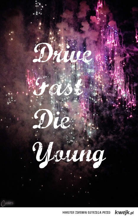 Drive Fast Die Young