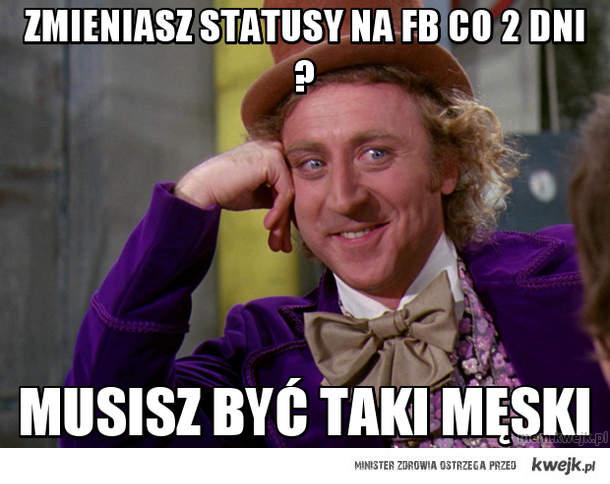 zmieniasz statusy na fb co 2 dni ?