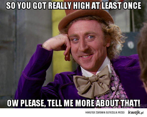 so you got really high at least once
