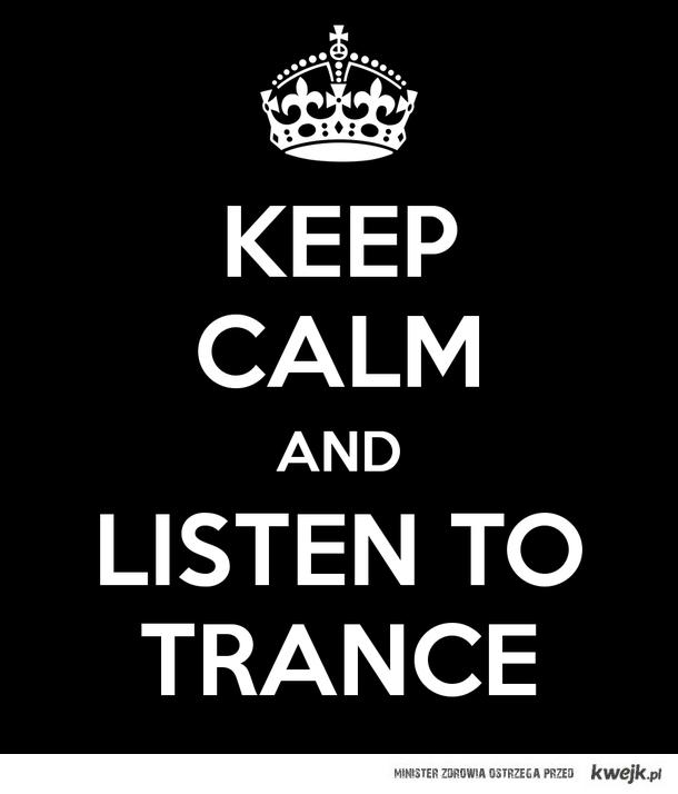 Keep Calm & Listen to TRANCE