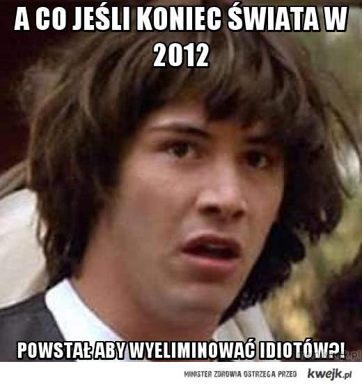 A co jeśli koniec świata W 2012