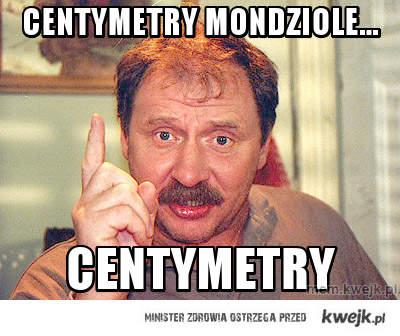 Centymetry mondziole...