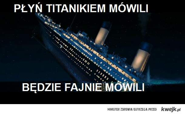 płyń Titanikiem mówili