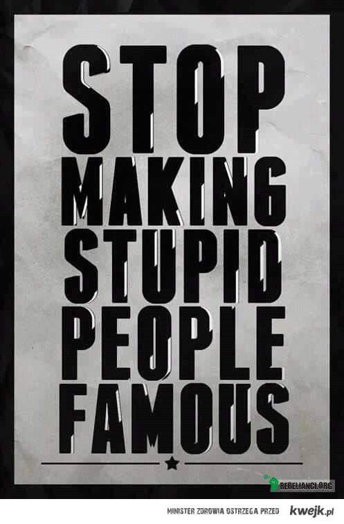 stupid famous