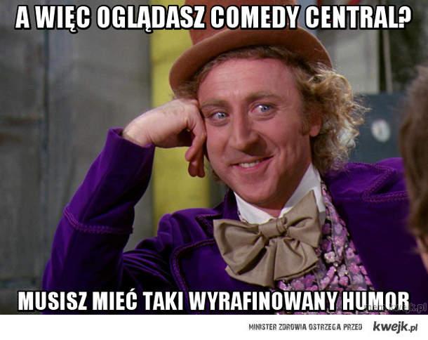 A więc oglądasz Comedy Central?