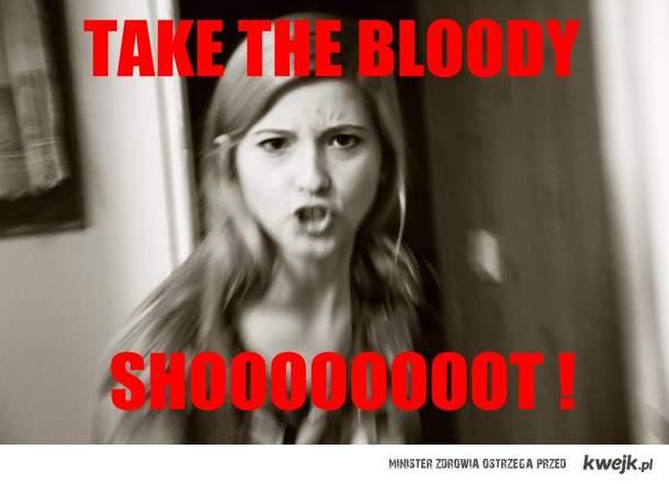 Take the bloody shot!