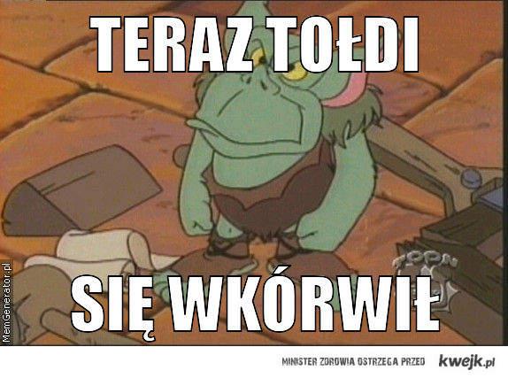 Teraz to Tołdi...