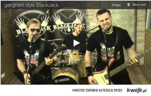 Panowie z BlackJacka (Polska) zrobili Cover Gangnam style, po swojemu. Muzyka też jest ich