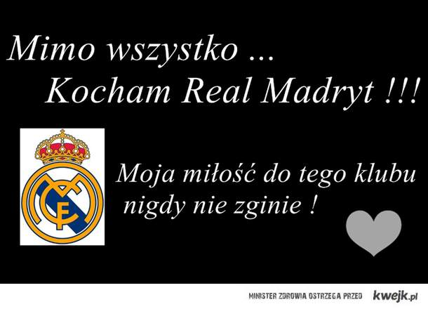Mimo wszystko - Kocham Real Madryt !!!