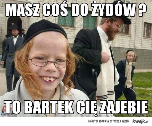 masz coś do  żydów ?