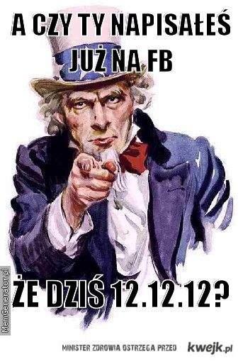 A czy Ty napisałeś już na Facebooku, że dziś 12.12.12?