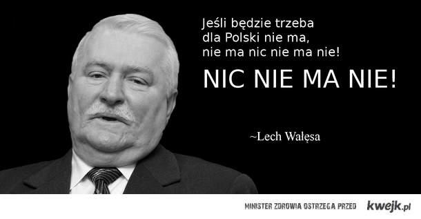 Lech Wałęsa NIC NIE MA NIE!