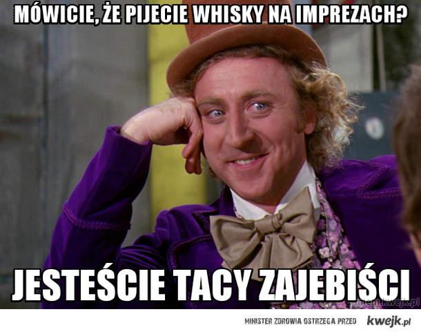 Mówicie, że pijecie whisky na imprezach?