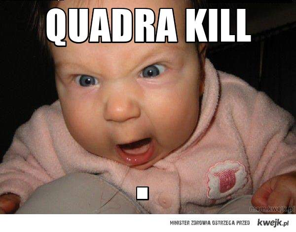 Quadra kill