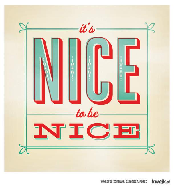 It's nice to be nice.